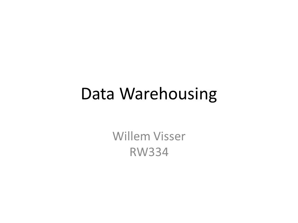 Data Warehousing Willem Visser RW334