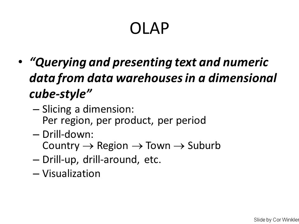 "OLAP ""Querying and presenting text and numeric data from data warehouses in a dimensional cube-style"" – Slicing a dimension: Per region, per product,"