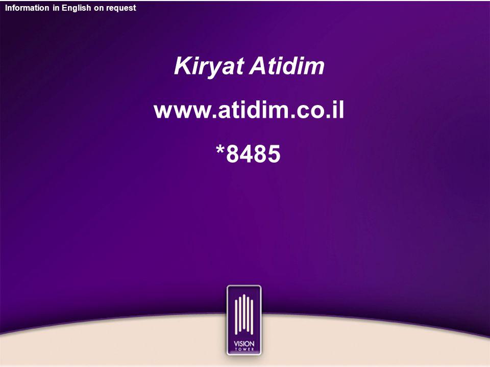 Information in English on request Kiryat Atidim www.atidim.co.il 8485*