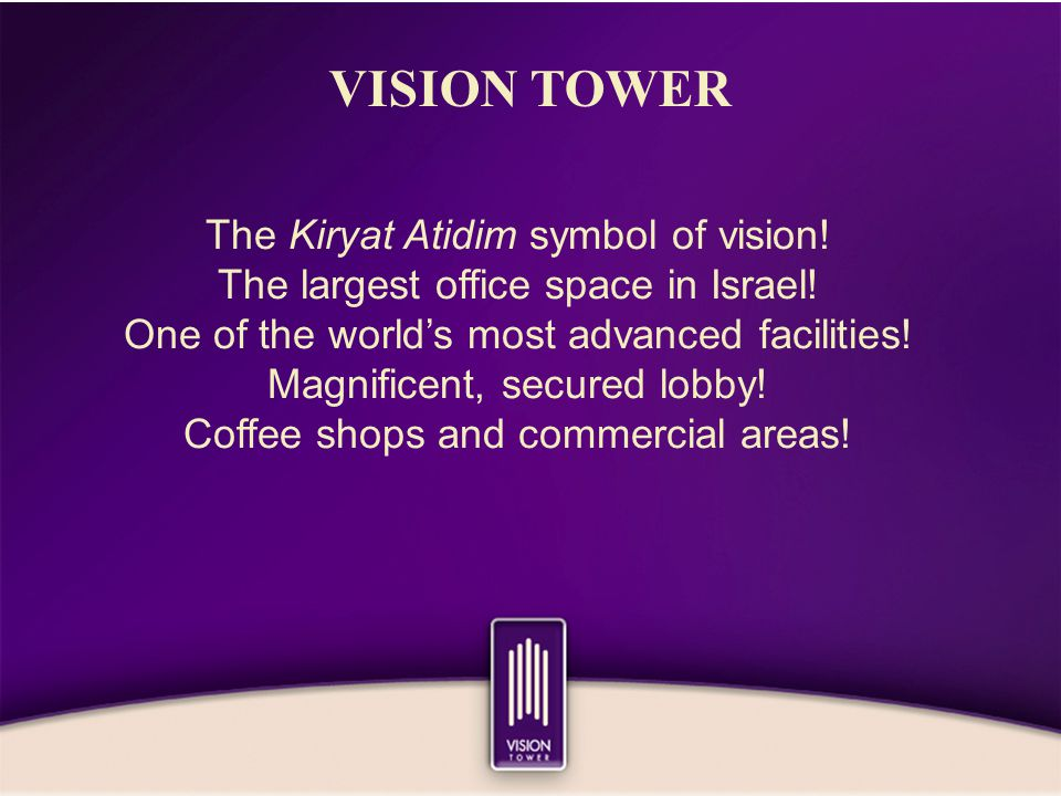 VISION TOWER The Kiryat Atidim symbol of vision. The largest office space in Israel.