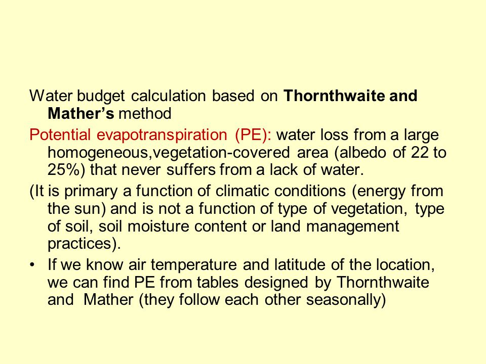 Water budget calculation based on Thornthwaite and Mather's method Potential evapotranspiration (PE): water loss from a large homogeneous,vegetation-covered area (albedo of 22 to 25%) that never suffers from a lack of water.