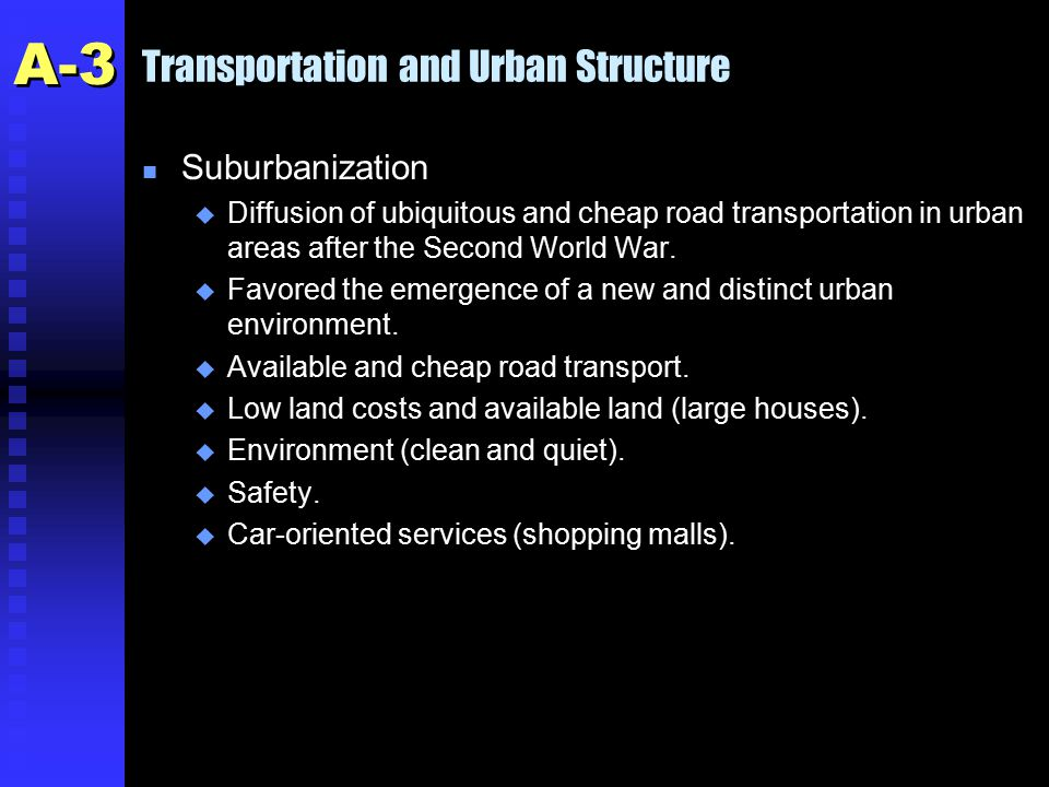 Transportation and Urban Structure n Suburbanization u Diffusion of ubiquitous and cheap road transportation in urban areas after the Second World War.