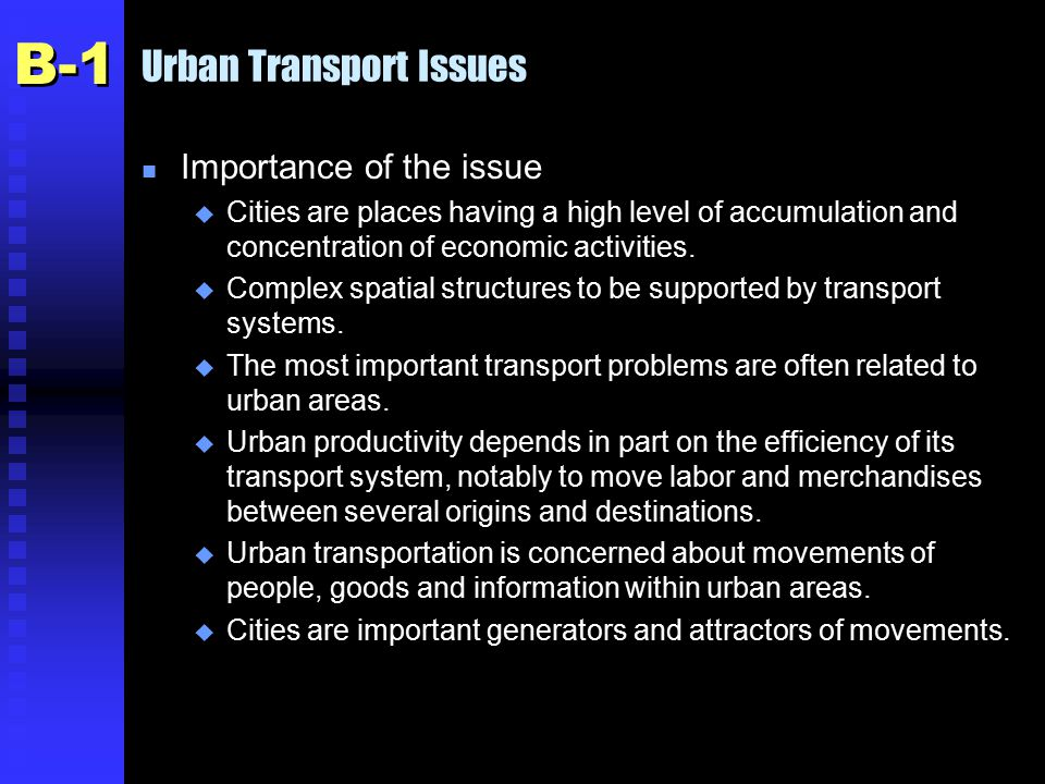 Urban Transport Issues n Importance of the issue u Cities are places having a high level of accumulation and concentration of economic activities.