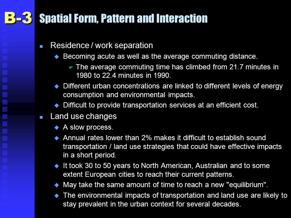 Spatial Form, Pattern and Interaction n Residence / work separation u Becoming acute as well as the average commuting distance.