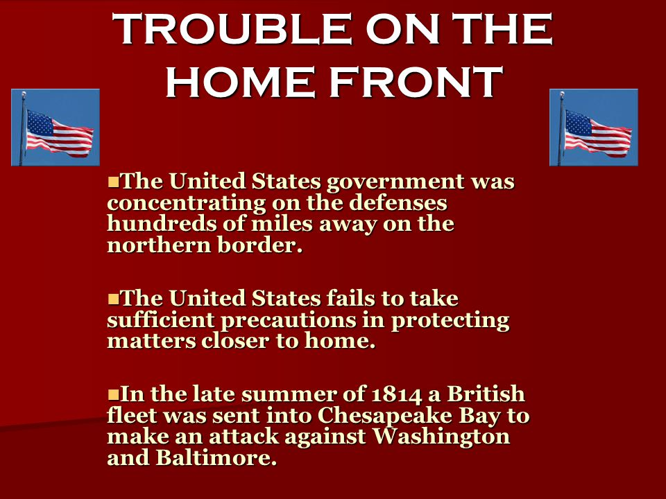 TROUBLE ON THE HOME FRONT The United States government was concentrating on the defenses hundreds of miles away on the northern border.