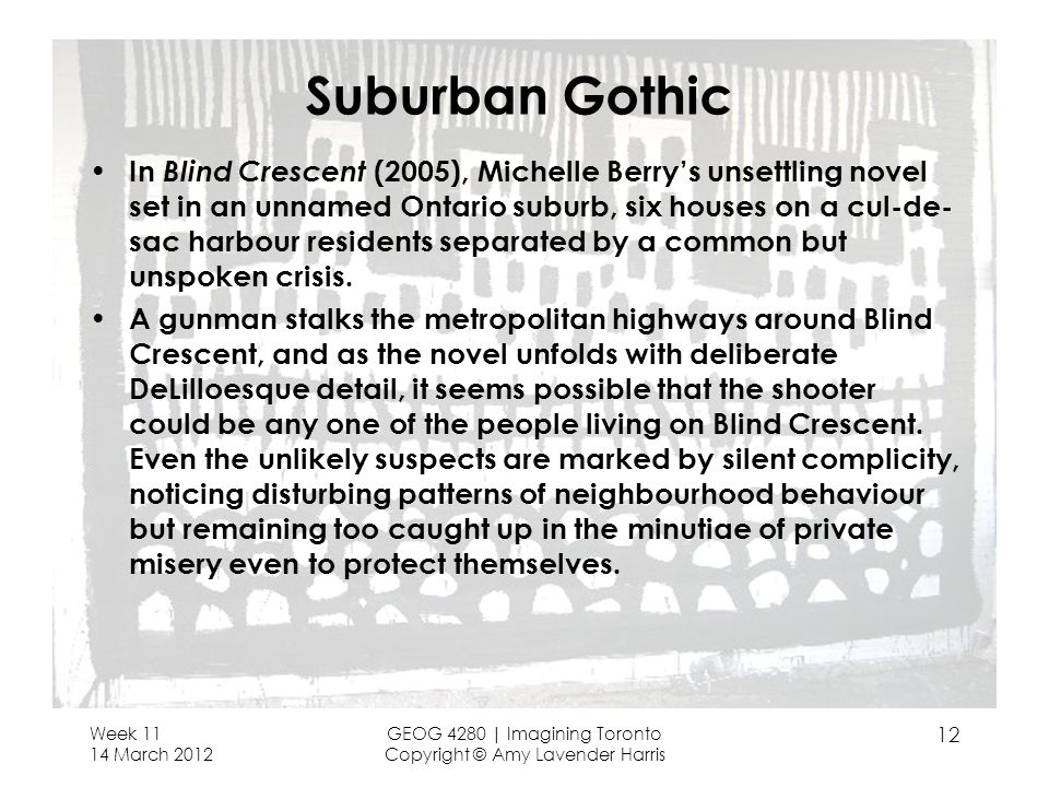 Suburban Gothic In Blind Crescent (2005), Michelle Berry's unsettling novel set in an unnamed Ontario suburb, six houses on a cul-de- sac harbour residents separated by a common but unspoken crisis.
