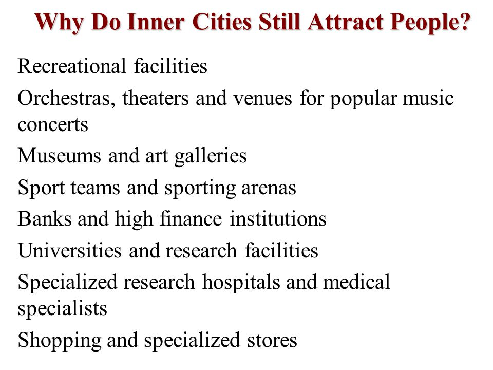 Why Do Inner Cities Still Attract People? Recreational facilities Orchestras, theaters and venues for popular music concerts Museums and art galleries