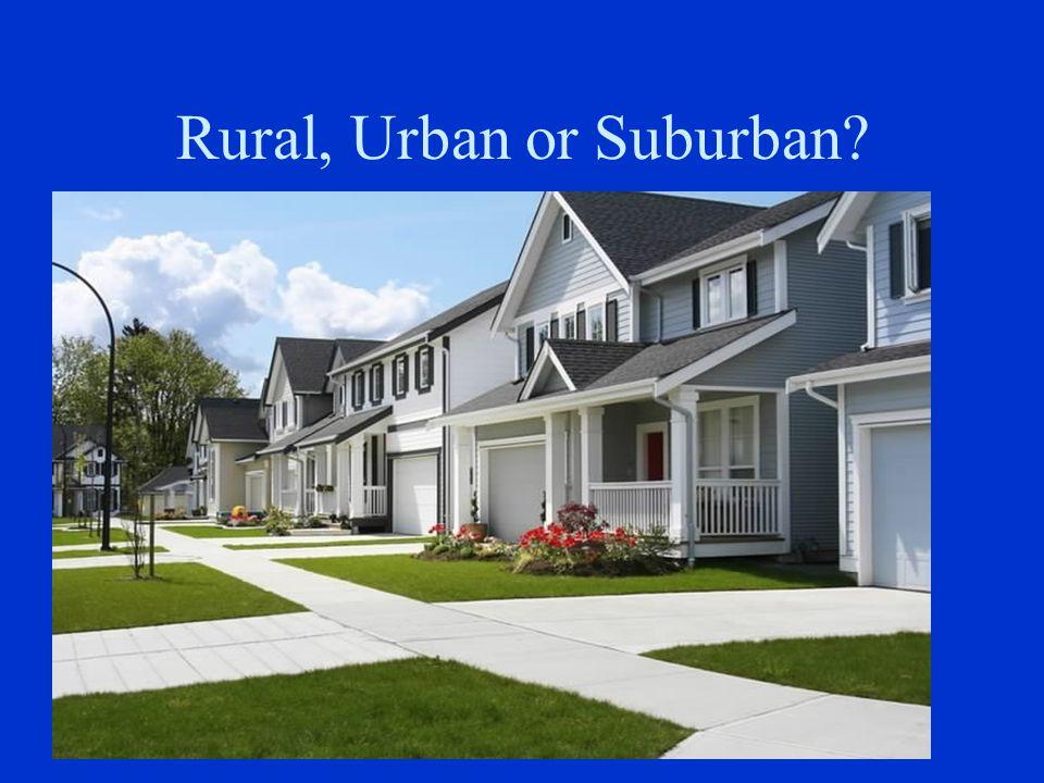 Rural, Urban or Suburban