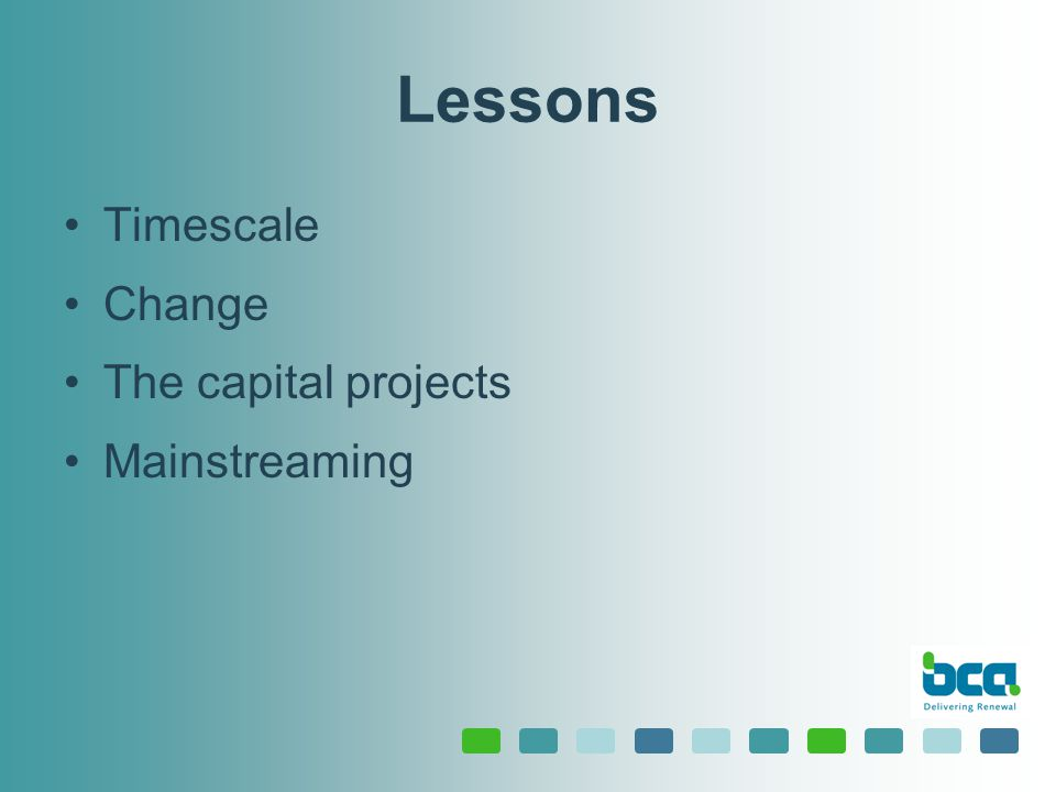 Lessons Timescale Change The capital projects Mainstreaming