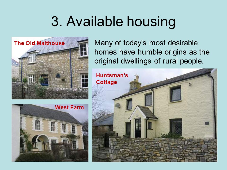3. Available housing Many of today's most desirable homes have humble origins as the original dwellings of rural people. West Farm Huntsman's Cottage