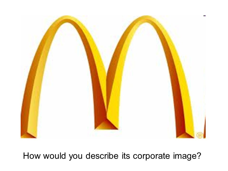 How would you describe its corporate image?