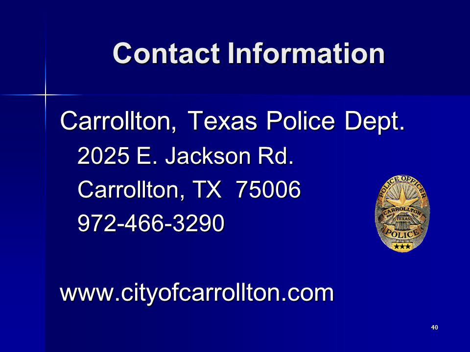 40 Contact Information Carrollton, Texas Police Dept.