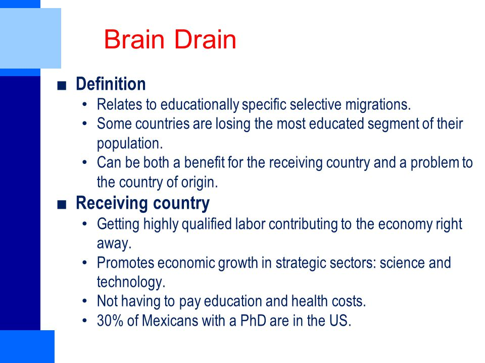 Brain Drain ■ Definition Relates to educationally specific selective migrations.