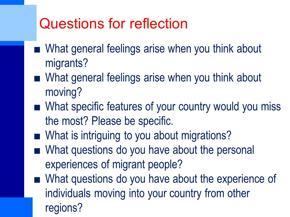 Questions for reflection ■What general feelings arise when you think about migrants.