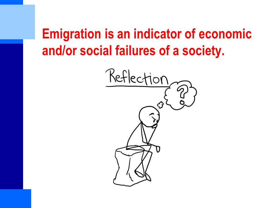 Emigration is an indicator of economic and/or social failures of a society.