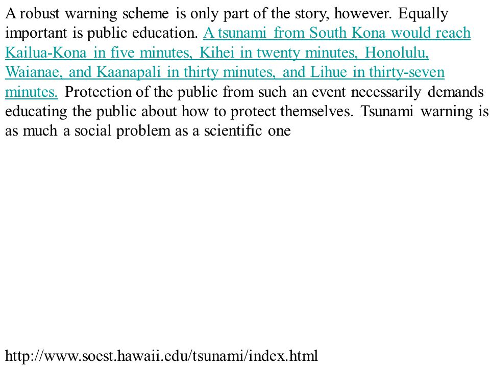 http://www.soest.hawaii.edu/tsunami/index.html A robust warning scheme is only part of the story, however. Equally important is public education. A ts