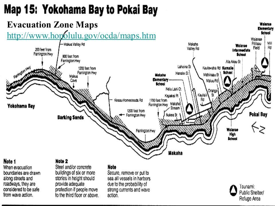 Evacuation Zone Maps http://www.honolulu.gov/ocda/maps.htm http://www.honolulu.gov/ocda/maps.htm