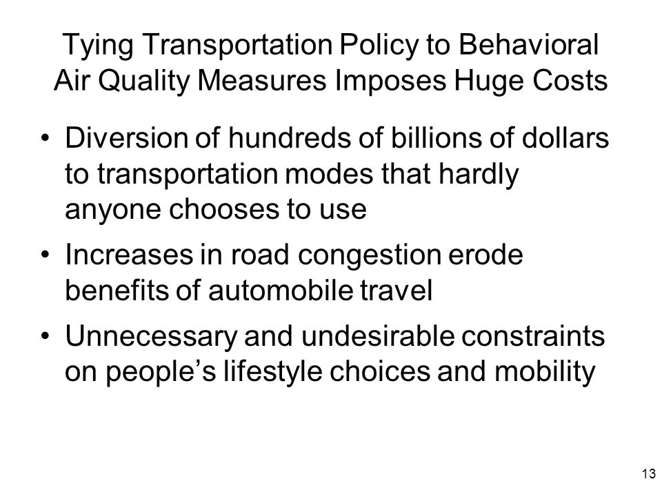 13 Tying Transportation Policy to Behavioral Air Quality Measures Imposes Huge Costs Diversion of hundreds of billions of dollars to transportation mo