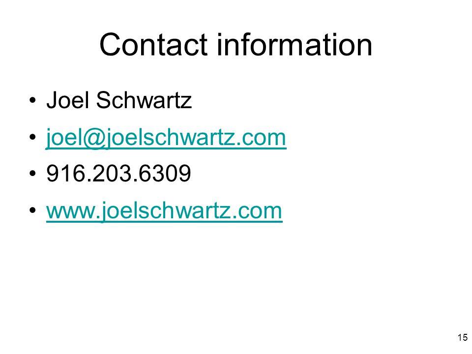 15 Contact information Joel Schwartz joel@joelschwartz.com 916.203.6309 www.joelschwartz.com