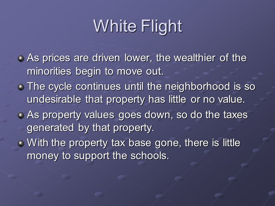 White Flight As prices are driven lower, the wealthier of the minorities begin to move out.