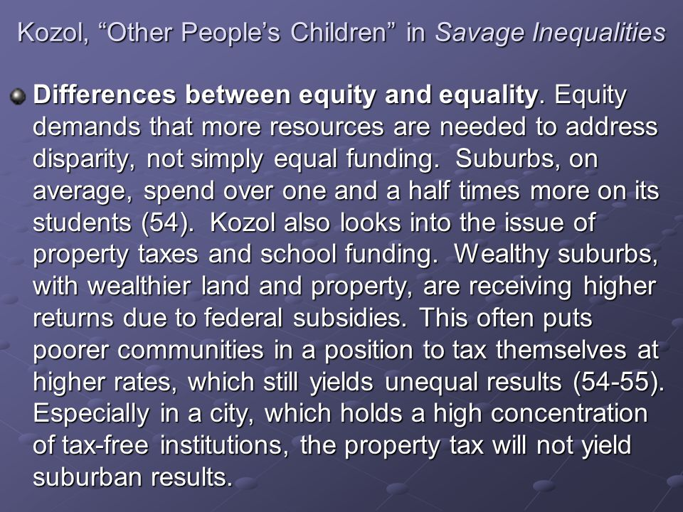 """Kozol, """"Other People's Children"""" in Savage Inequalities Differences between equity and equality. Equity demands that more resources are needed to addr"""