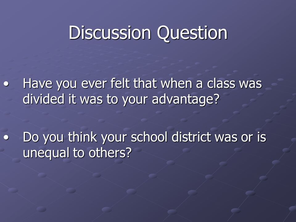 Discussion Question Have you ever felt that when a class was divided it was to your advantage?Have you ever felt that when a class was divided it was