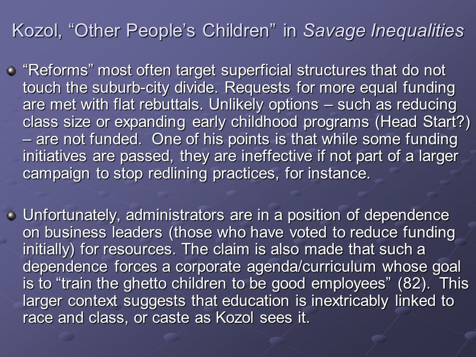 Kozol, Other People's Children in Savage Inequalities Reforms most often target superficial structures that do not touch the suburb-city divide.