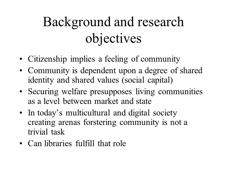 Background and research objectives Citizenship implies a feeling of community Community is dependent upon a degree of shared identity and shared value