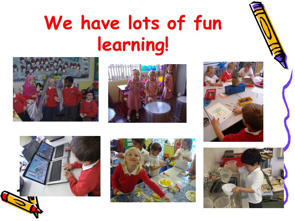 We have lots of fun learning!