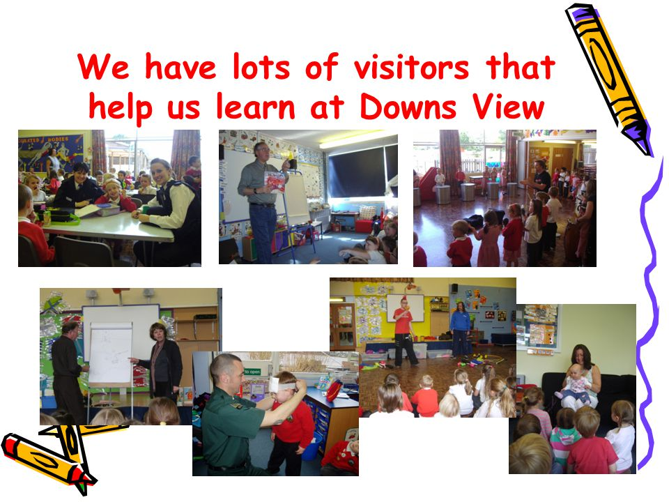 We have lots of visitors that help us learn at Downs View