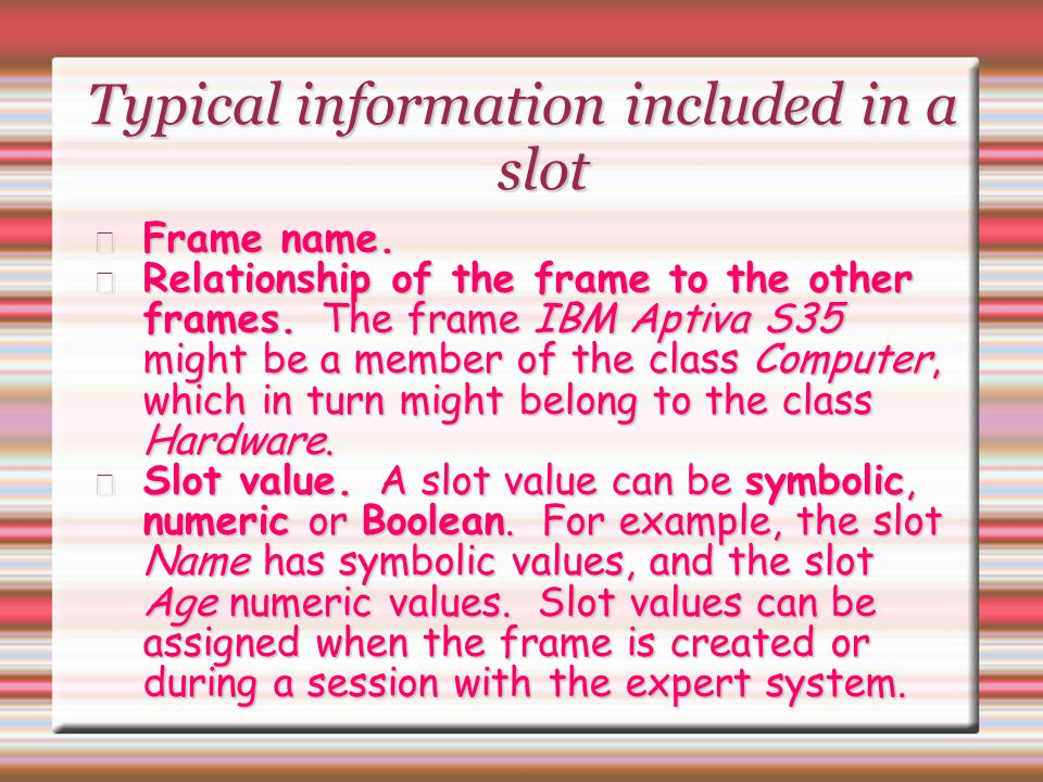 Typical information included in a slot Frame name. Relationship of the frame to the other frames. The frame IBM Aptiva S35 might be a member of the cl