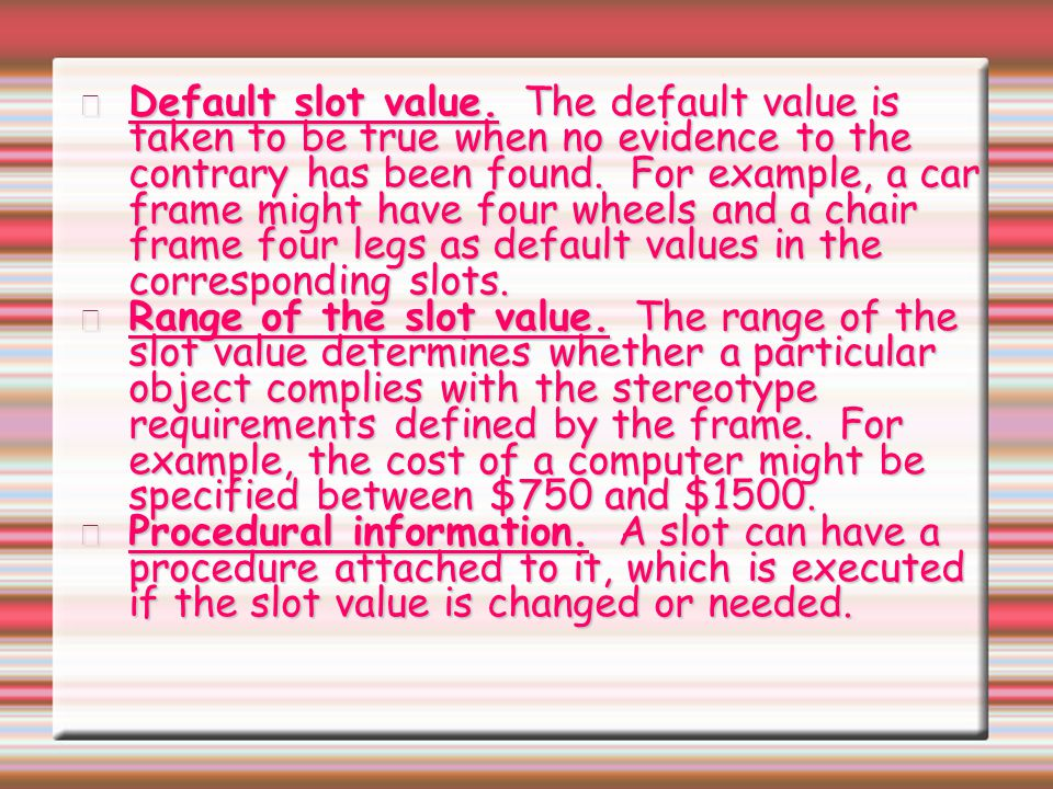 Default slot value. The default value is taken to be true when no evidence to the contrary has been found. For example, a car frame might have four wh