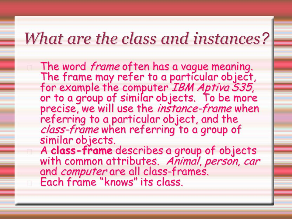 What are the class and instances ? The word frame often has a vague meaning. The frame may refer to a particular object, for example the computer IBM