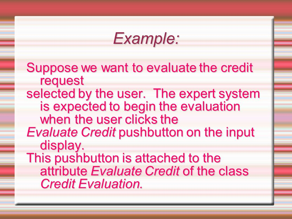 Example: Suppose we want to evaluate the credit request selected by the user. The expert system is expected to begin the evaluation when the user clic