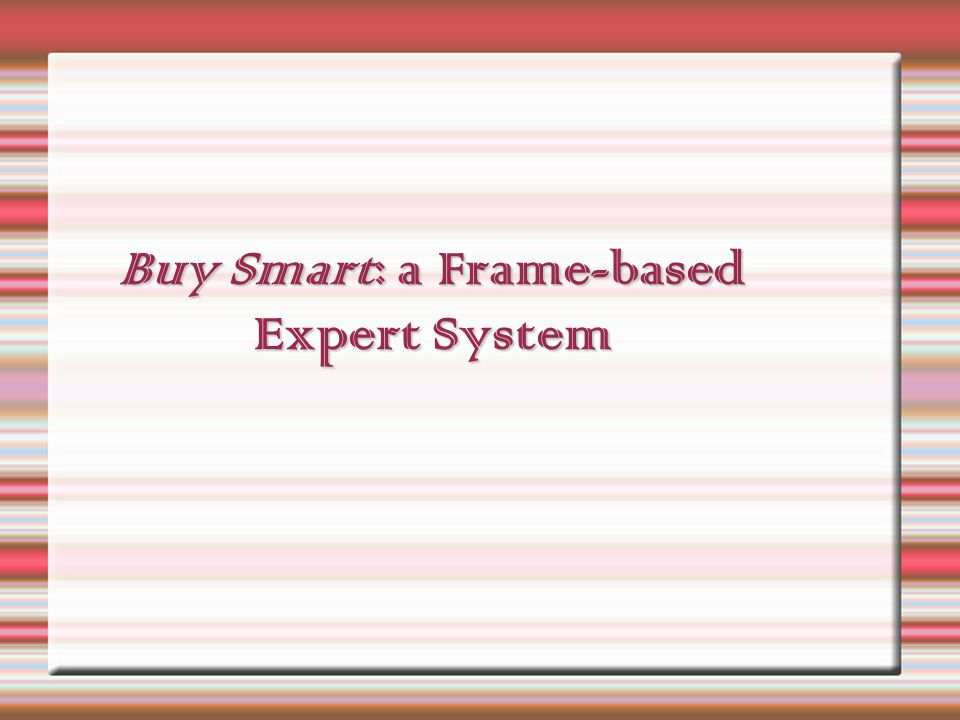 Buy Smart: a Frame-based Expert System