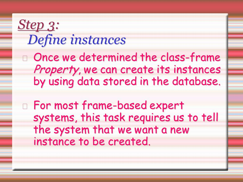 Step 3: Define instances Once we determined the class-frame Property, we can create its instances by using data stored in the database. For most frame