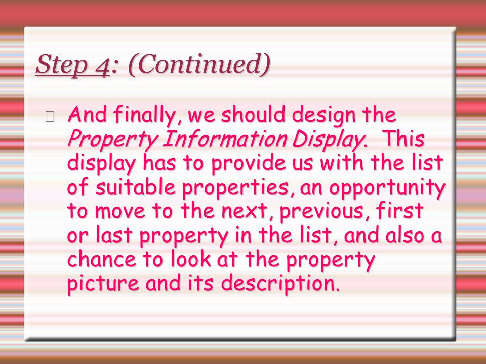 Step 4: (Continued) And finally, we should design the Property Information Display. This display has to provide us with the list of suitable propertie