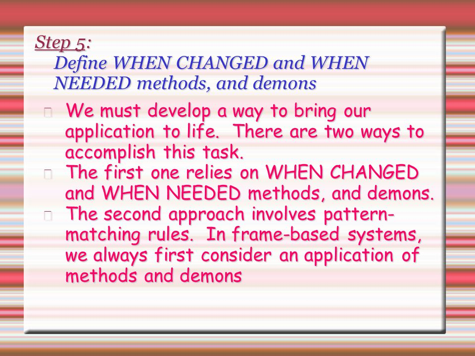 Step 5: Define WHEN CHANGED and WHEN NEEDED methods, and demons We must develop a way to bring our application to life. There are two ways to accompli