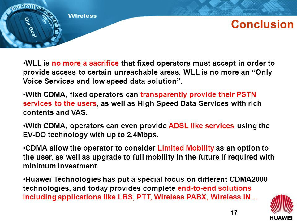 HUAWEI 17 Conclusion WLL is no more a sacrifice that fixed operators must accept in order to provide access to certain unreachable areas.