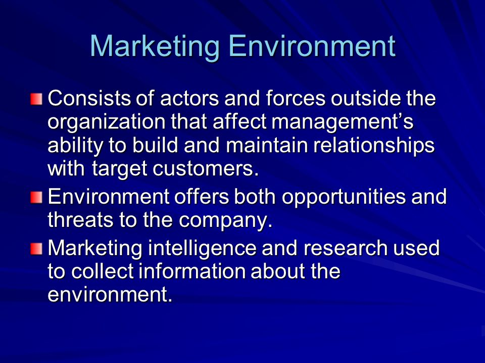Marketing Environment Includes: –Microenvironment: actors close to the company that affect its ability to serve its customers.