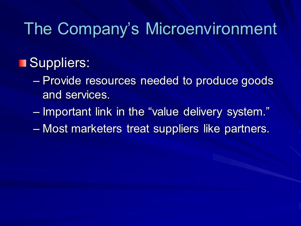 """The Company's Microenvironment Suppliers: –Provide resources needed to produce goods and services. –Important link in the """"value delivery system."""" –Mo"""