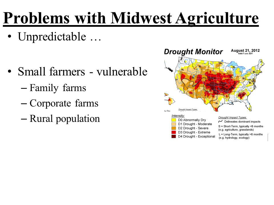 Problems with Midwest Agriculture Unpredictable … Small farmers - vulnerable – Family farms – Corporate farms – Rural population