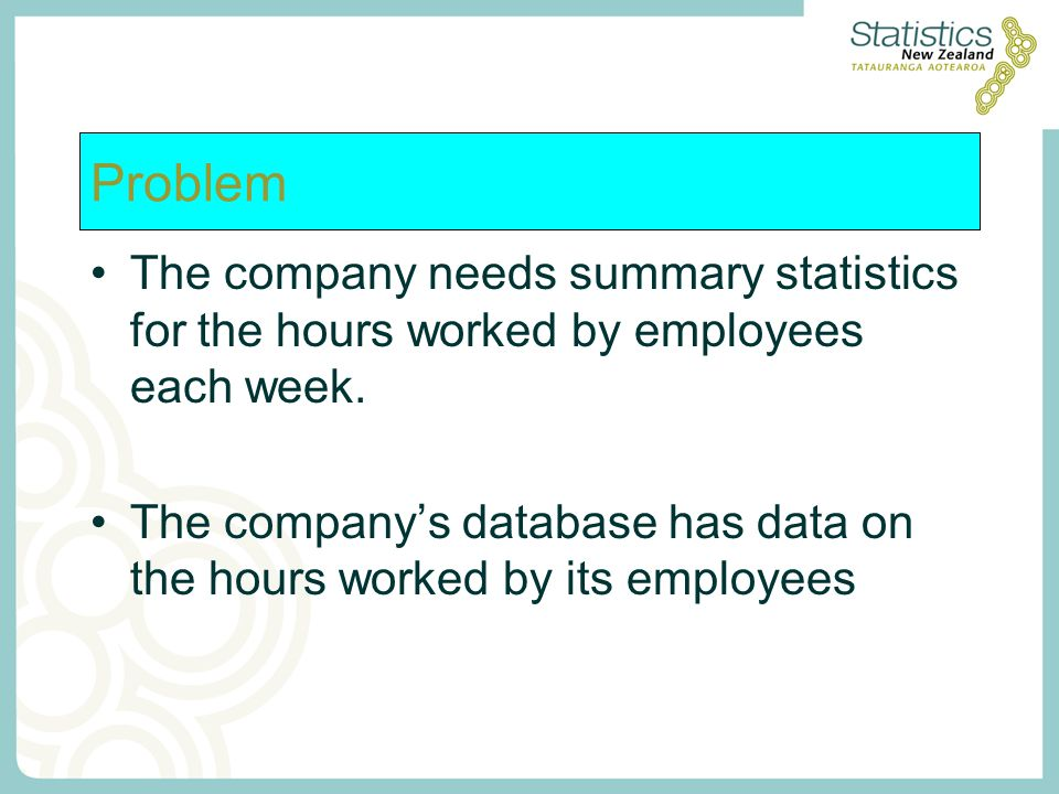 The company needs summary statistics for the hours worked by employees each week. The company's database has data on the hours worked by its employees
