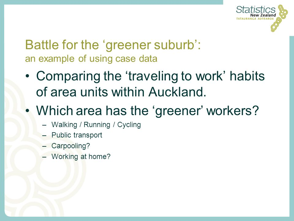 Battle for the 'greener suburb': an example of using case data Comparing the 'traveling to work' habits of area units within Auckland.