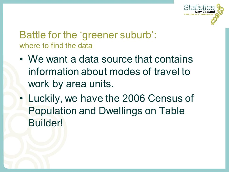 Battle for the 'greener suburb': where to find the data We want a data source that contains information about modes of travel to work by area units.