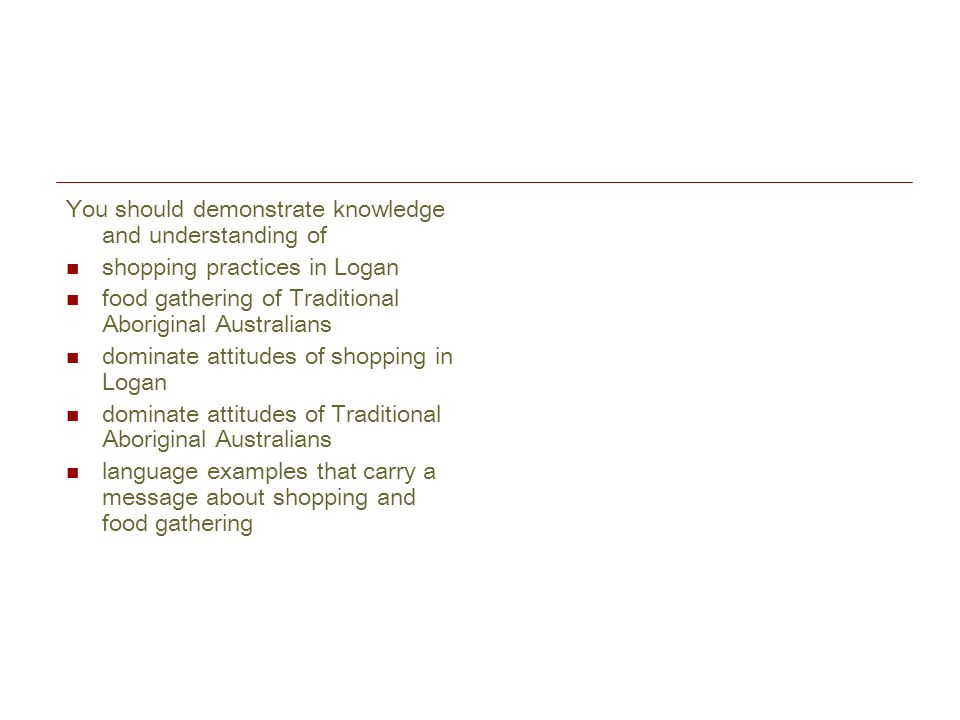 You should demonstrate knowledge and understanding of shopping practices in Logan food gathering of Traditional Aboriginal Australians dominate attitu