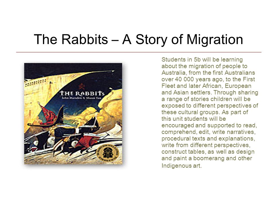 The Rabbits – A Story of Migration Students in 5b will be learning about the migration of people to Australia, from the first Australians over 40 000