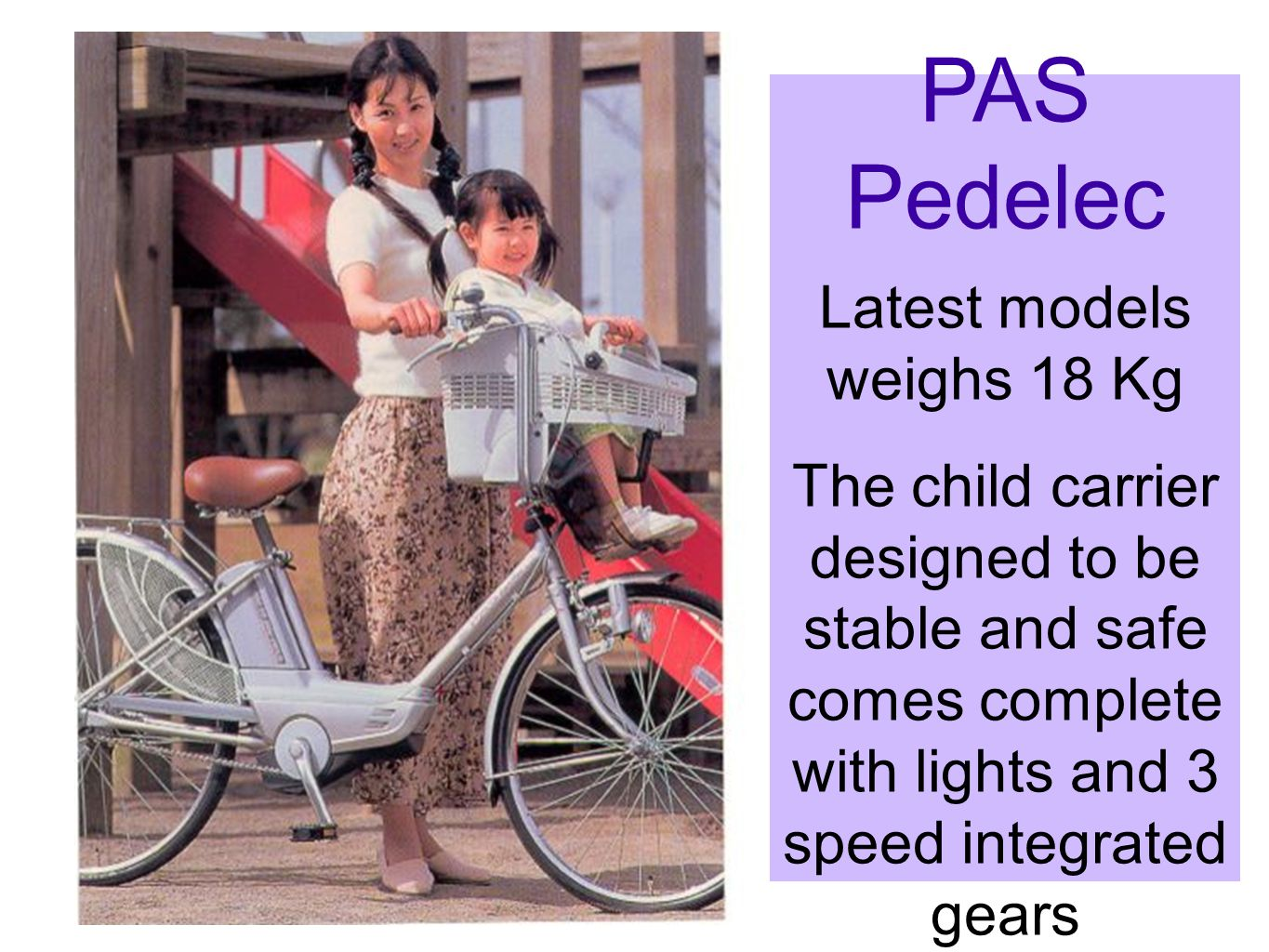 PAS Pedelec Latest models weighs 18 Kg The child carrier designed to be stable and safe comes complete with lights and 3 speed integrated gears