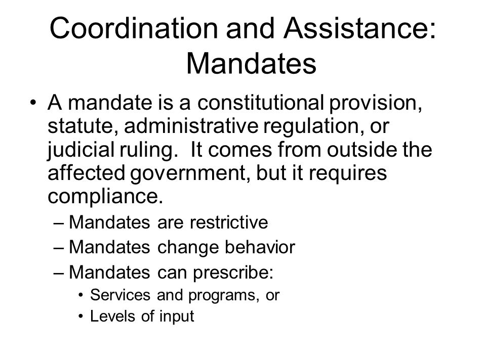 Coordination and Assistance: Mandates A mandate is a constitutional provision, statute, administrative regulation, or judicial ruling.