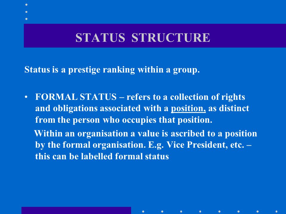 STATUS STRUCTURE Status is a prestige ranking within a group.
